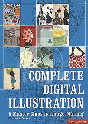 Lawrence Zeegen, «Complete Digital Illustration. A Master Class in Image-Making» - обложка книги