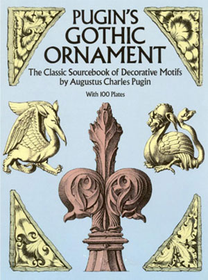 Augustus Charles Pugin, «Pugin`s Gothic Ornament: The Classic Sourcebook of Decorative Motifs» - обложка книги