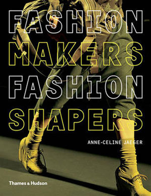 Anne-Celine Jaeger, «Fashion Makers Fashion Shapers. The Essential Guide to Fashion by Those in the Know» - обложка книги