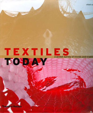 Chloë Colchester (Хлоя Колчестер), «Textiles Today. A Global Survey of Trends and Traditions» - обложка книги