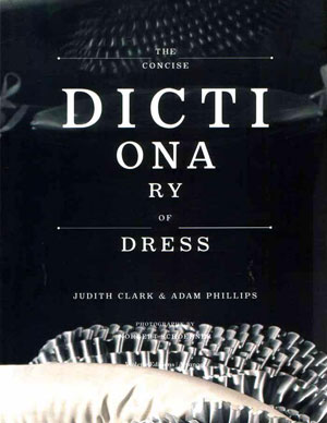 Judith Clark, Adam Phillips, Robert Violette, «The Concise Dictionary of Dress (Ditcti Ona Ry)» - обложка книги