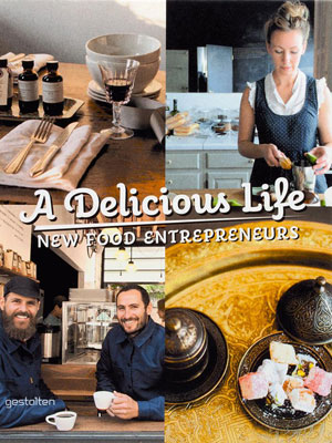 R. Klanten, S. Ehmann, M. Le Fort, «A Delicious Life. New Food Entrepreneurs» - обложка книги