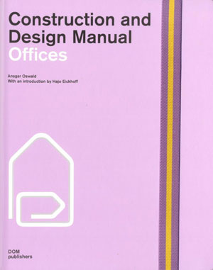 Ансгар Освальд  (Ansgar Oswald), «Offices. Construction and Design Manual» - обложка книги