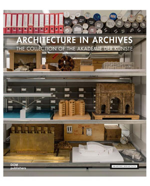 Eva-Maria Barkhofen, «Architecture in Archives. The Collection of the Akademie der Künste» - обложка книги