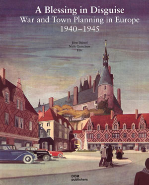 Jorn Duwel, Niels Gutschow, «A Blessing in Disguise. War and Town Planning in Europe» - обложка книги