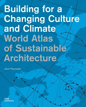 Ulrich Pfammatter, «World Atlas of Sustainable Architecture. Building for a Changing Culture and Climate» - обложка книги