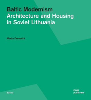 Marija Dremaite, «Baltic Modernism. Architecture and Housing in Soviet Lithuania» - обложка книги