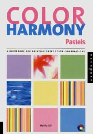 Martha Gill, «Color Harmony: Pastels. A Guide for Creatiing Great Color Combinations with a Pastel Pallet» - обложка книги