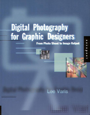 Lee Varis, «Digital Photography for Graphic Designers. From Photo Shoots to Image Output» - обложка книги
