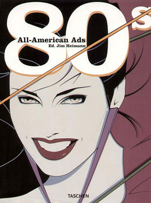 Ed. Jim Heimann, «All-American Ads of the 80s» - обложка книги