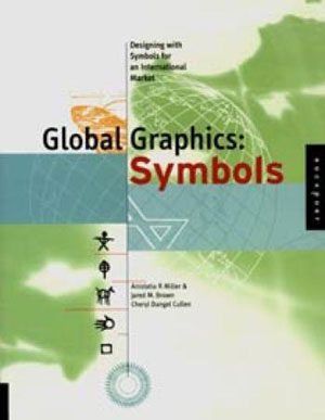 Anistatia R. Miller, Jared M. Brown, Cheryl Dangel Cullen, «Global Graphics: Symbols. A Guide to Designing with Symbols for an International Market» - обложка книги